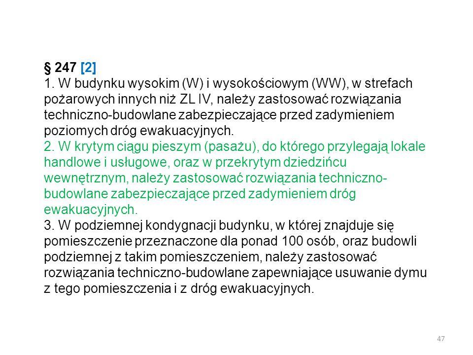 § 247 [2] 1. W budynku wysokim (W) i wysokościowym (WW), w strefach pożarowych innych niż ZL IV, należy zastosować rozwiązania techniczno-budowlane zabezpieczające przed zadymieniem poziomych dróg ewakuacyjnych.